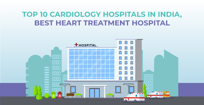 Top 10 Cardiology Hospitals in India, Best Heart Treatment Hospital